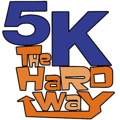 5K The Hard Way